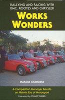 Works Wonders Rallying & Racing: Bmc,Rootes,Chrysle